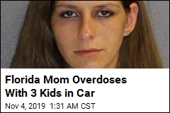 Florida Mom Overdoses With 3 Kids in Car