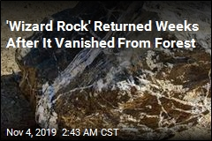 'Wizard Rock' Returned Weeks After It Vanished From Forest