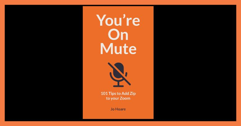 Book Review: You''re On Mute: 101 Tips to Add Zip to your Zoom