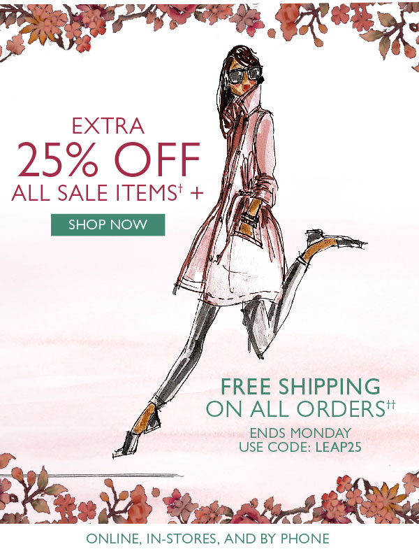 Extra 25% off all Sale items? + Free Shipping on all orders!?? Ends Monday. Use code: LEAP25. Available online, in-stores, and by phone. Shop now!