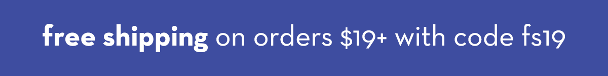 free shipping on orders $19+ with code fs19