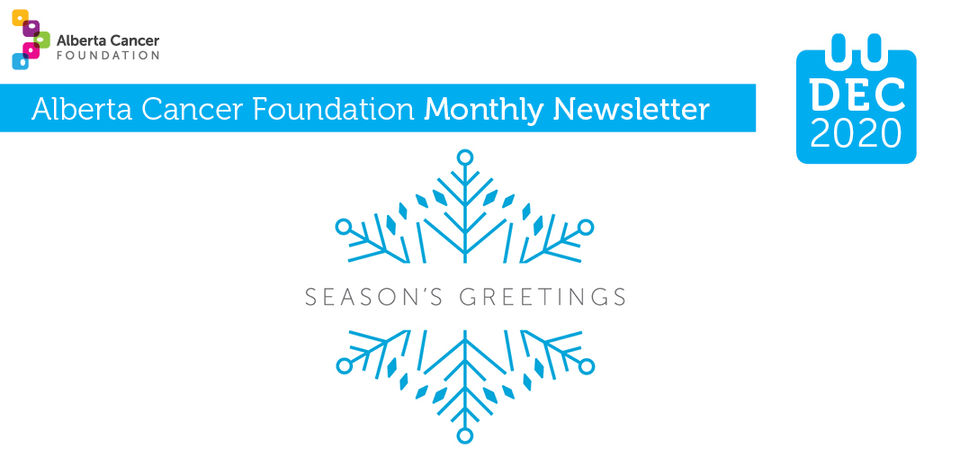 Alberta Cancer Foundation Monthly News - December 2020