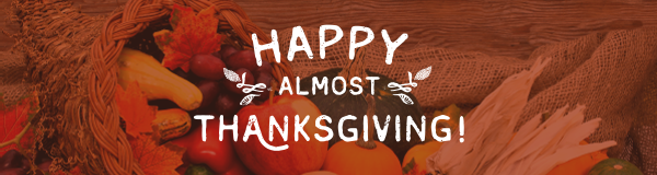 Happy Almost Thanksgiving!