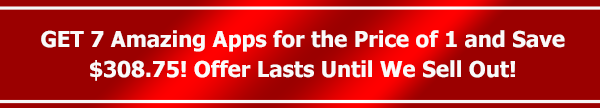 GET 7 Amazing Apps for the Price of 1 and Save $308.75! Offer Lasts Until We Sell Out!