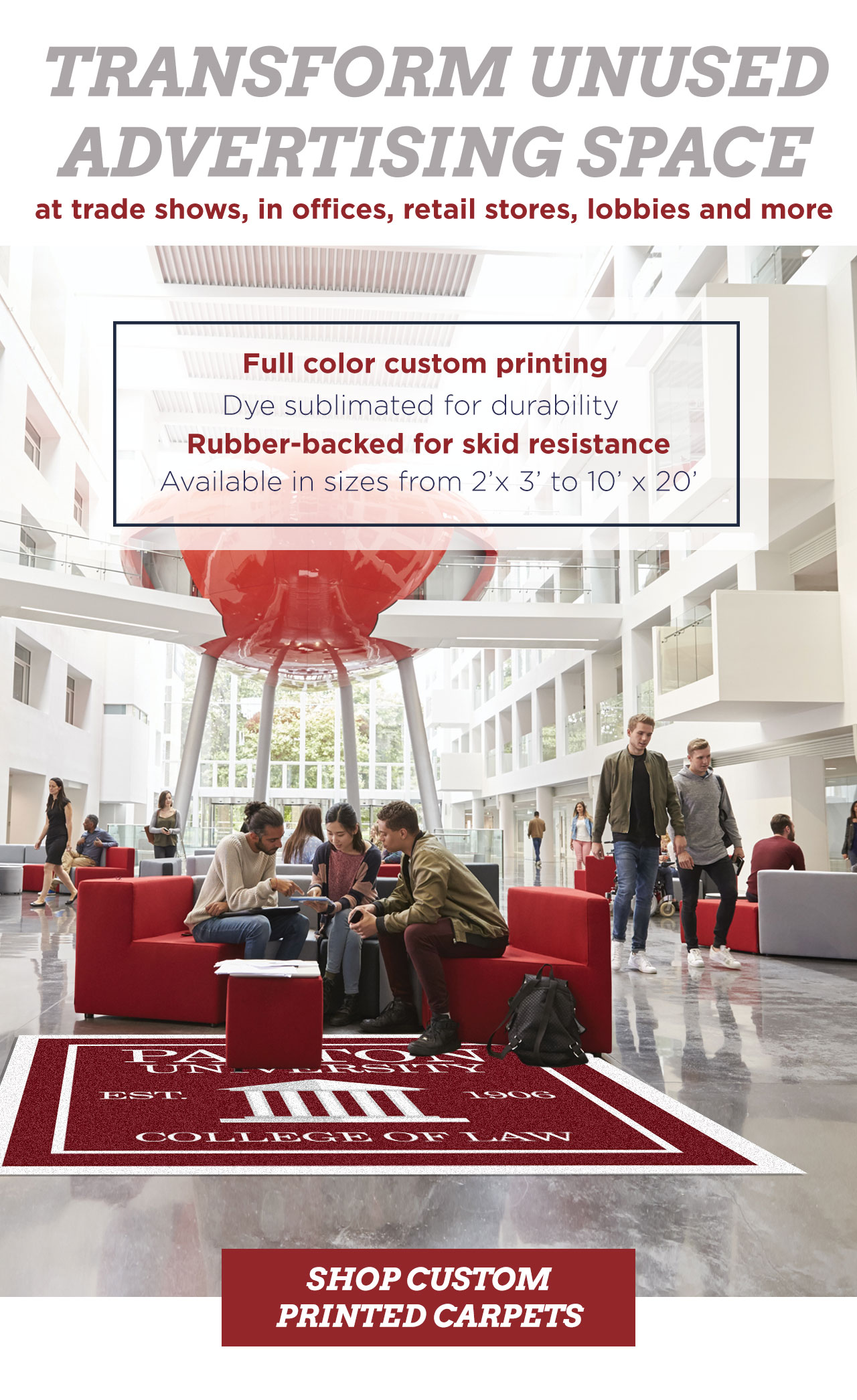 TRANSFORM UNUSED ADVERTISING SPACE  at trade shows, in offices, retail stores, lobbies and more - SHOP CUSTOM PRINTED CARPETS