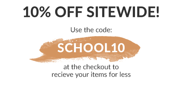 10% off sitewide! Use the code SCHOOL10 at the checkout to receive your items for less.