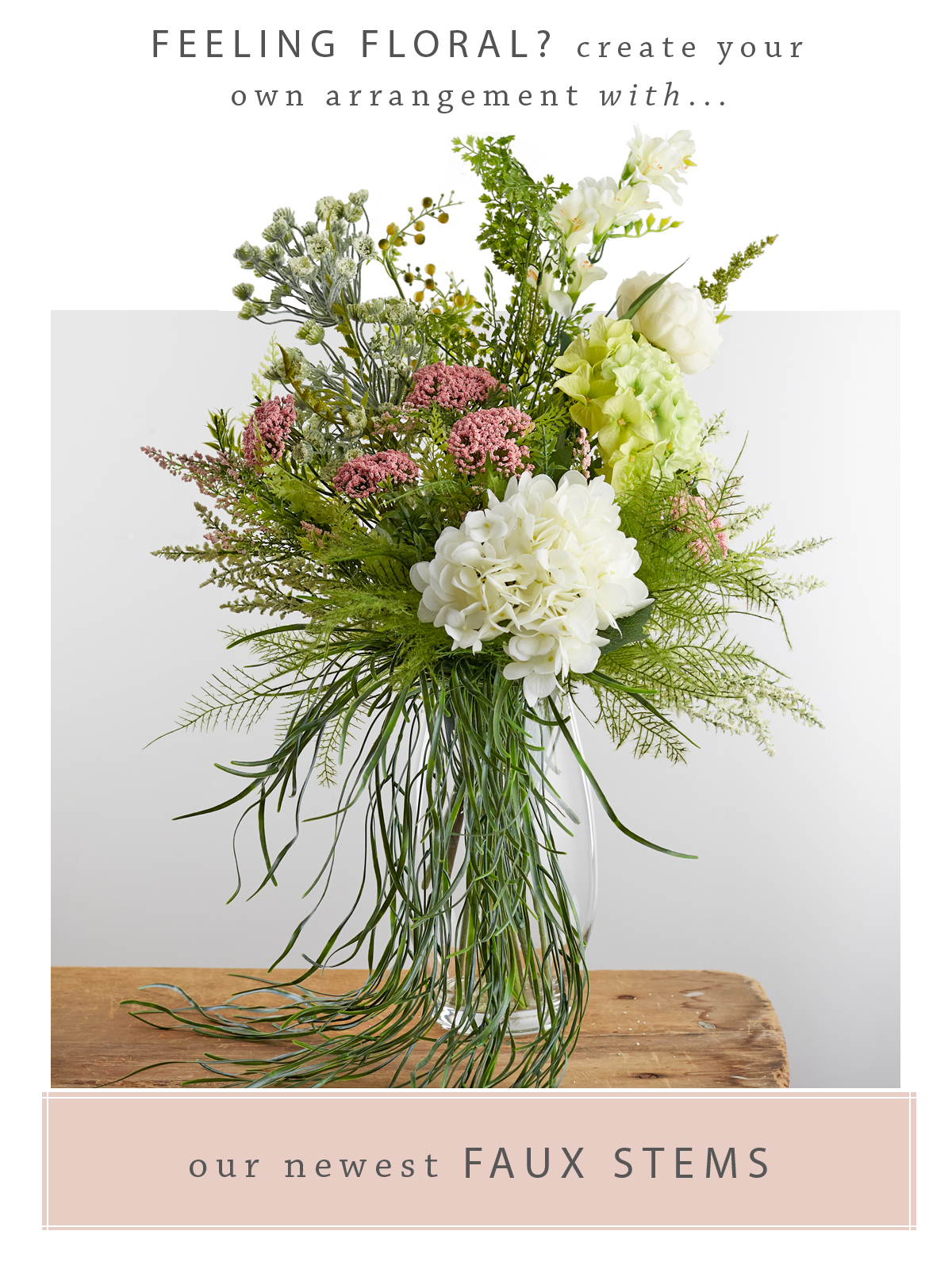 Feeling floral? create your own arrangement with...  Our Newest Faux Stems