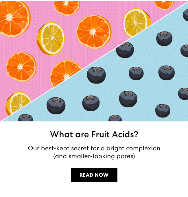 What are Fruit Acids? Our best-kept secret for a bright complexion (and smaller-looking pores) - READ NOW