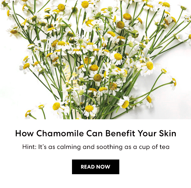 How Chamomile Can Benefit Your Skin - Hint: It''s as calming and soothing as a cup of tea - READ NOW