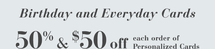 Birthday and Everyday Cards-50% & $75 off each order thru 6/4