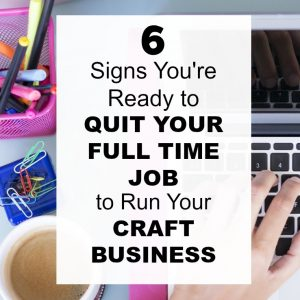 6 Signs You Might Be Ready to Quit Your Full Time Job to Run Your Craft Business - A great read for Silhouette Portrait or Cameo and Cricut Explore or Maker small business owners - by cuttingforbusiness.com