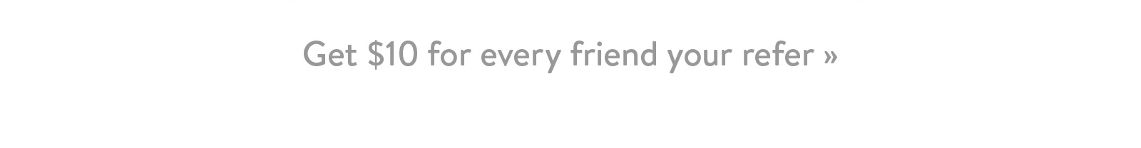 Get $10 for every friend you refer ?