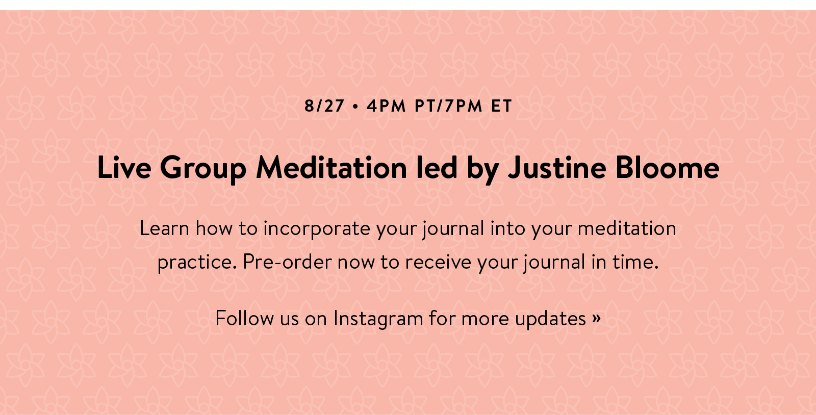 Live Group Meditation let by Justine Bloome. Pre-order now to receive your journal in time. Follow us on Instagram for more updates ?