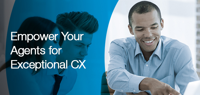 Empower your agents for exceptional CX