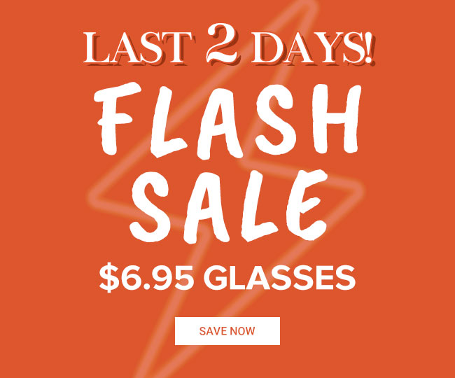 Last 2 daysFlash sale$6.95 glassesSave now