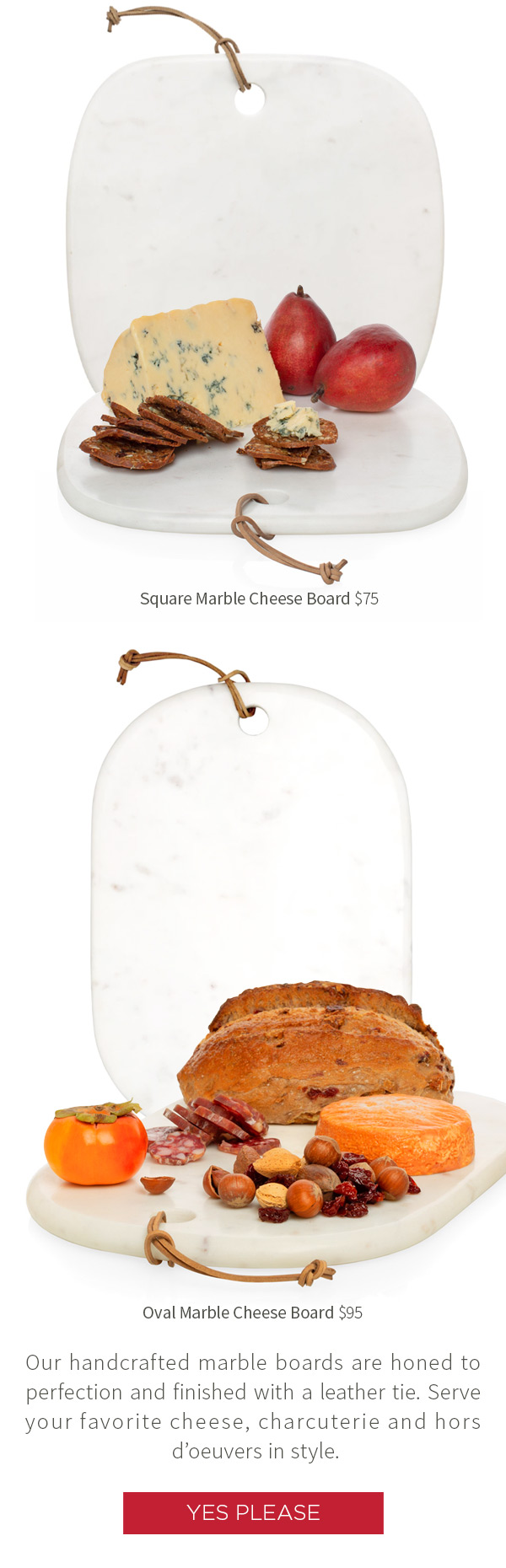 Oval Marble Cheese Board $95 .?Small Round Marble Cheese Board $58 .?Square Marble Cheese Board $75