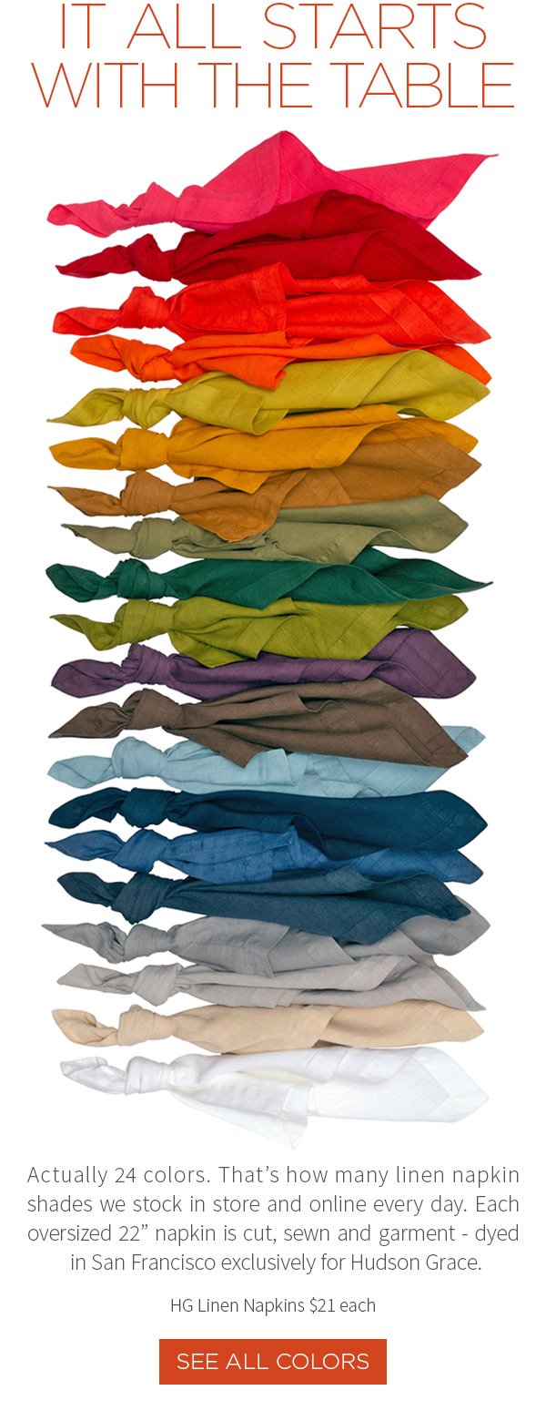It all starts with the table. Actually 24 colors. That's how many linen napkin shades we stock in store and online every day. Each oversized 22