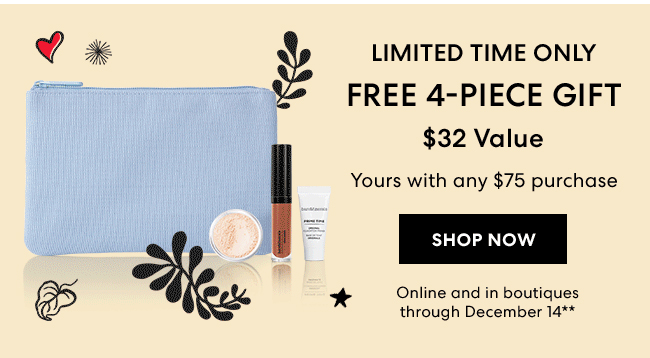 Limited Time Only - FREE 4-piece gift with any $32 yours with any $75 purchase - SHOP NOW - Online and in boutiques through December 14*