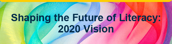 Shaping the Future of Literacy: 2020 Vision