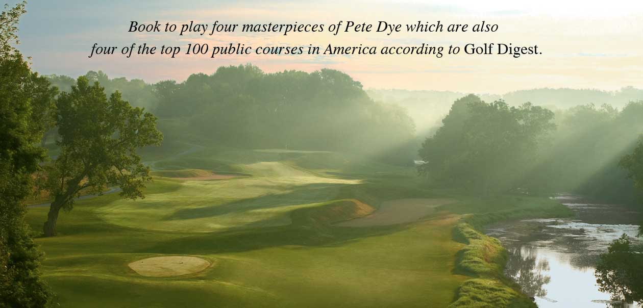 Book to play four masterpieces of Pete Dye which are also four of the top 100 public courses in America according to Golf Digest.
