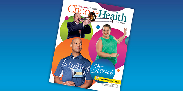 Orlando Health Choose Health Magazine - Winter 2020