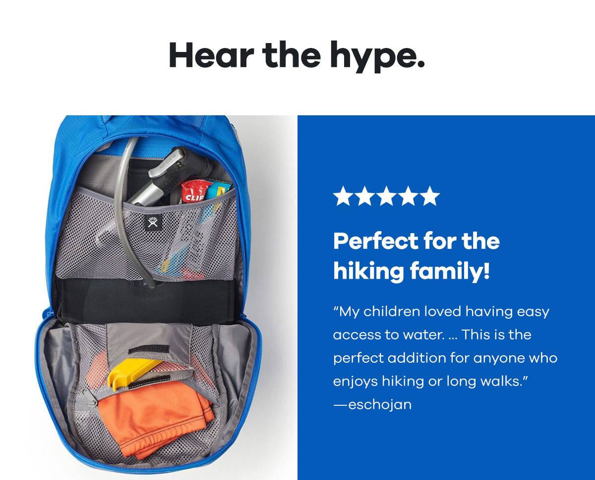 Hear the hype. - Perfect for the hiking family! ''My children loved having easy access to water... This is the perfect addition for anyone who enjoys hiking or long walks'' -eschojan