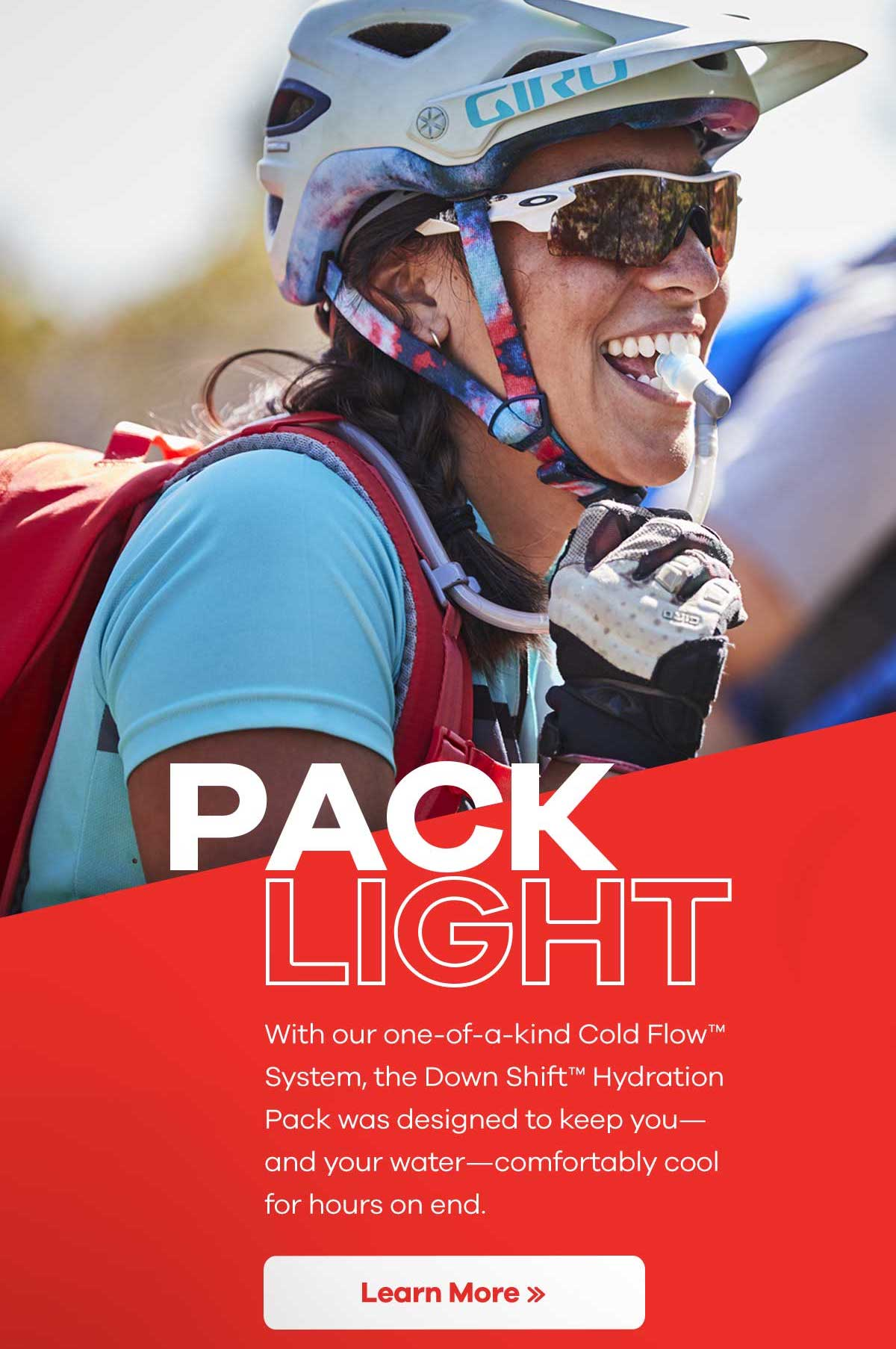 PACK LIGHT - With our one-of-a-kind Cold FlowT System, the Down ShiftT Hydration Pack was designed to keep you-and your water-comfortably cool for hours on end. | Learn More >>