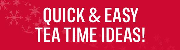 Quick & easy tea time ideas!