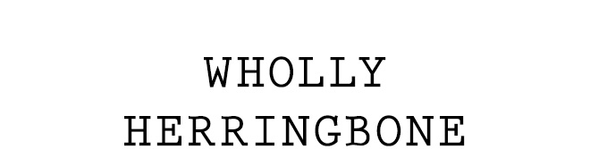 WHOLLY HERRINGBONE