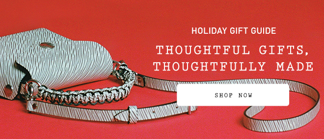 HOLIDAY GIFT GUIDE - THOUGHTFUL GIFTS, THOUGHTFULLY MADE - SHOP NOW
