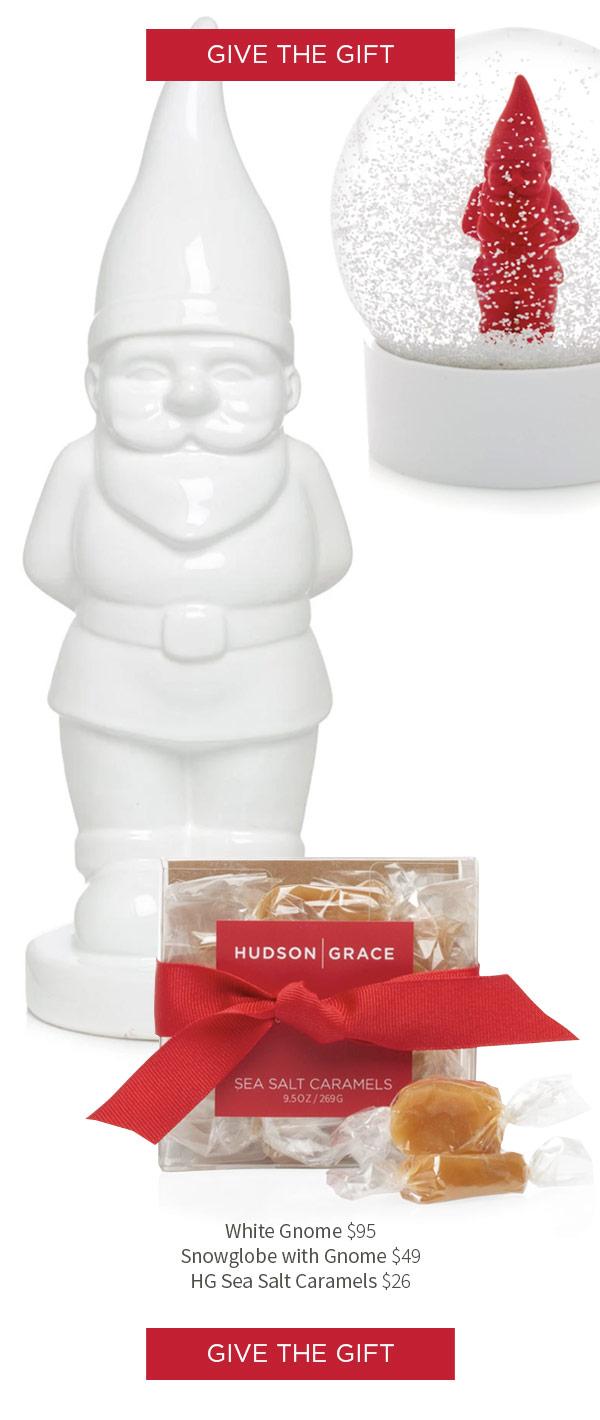 White Gnome $95 .?Snowglobe with Gnome $49 .?HG Sea Salt Caramels $26
