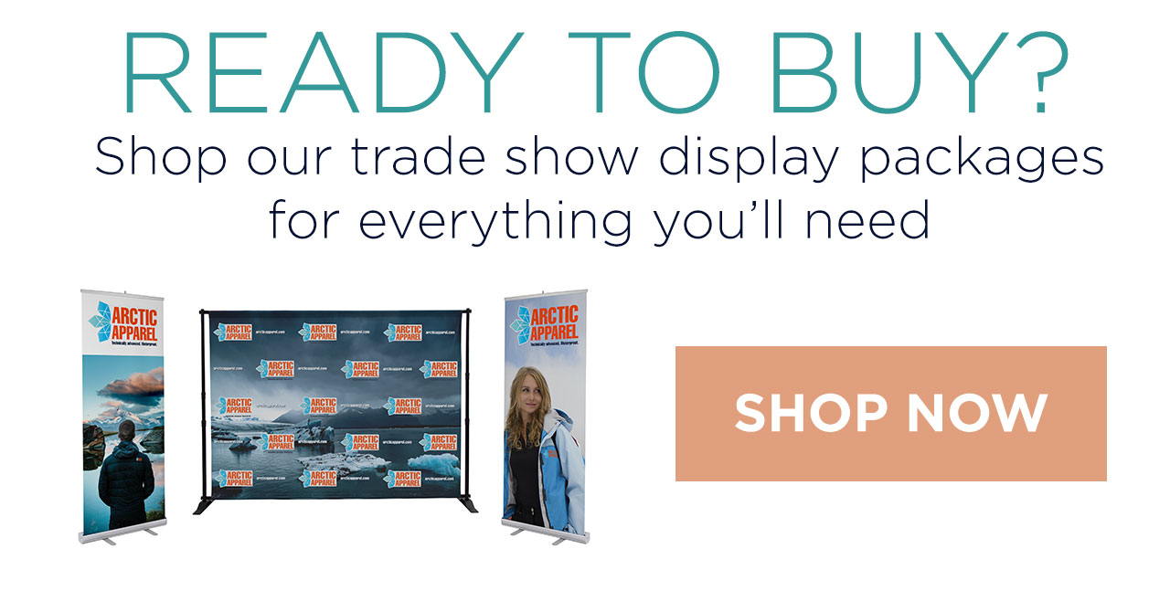 READY TO BUY? Shop our trade show display packages for everything you'll need - SHOP NOW