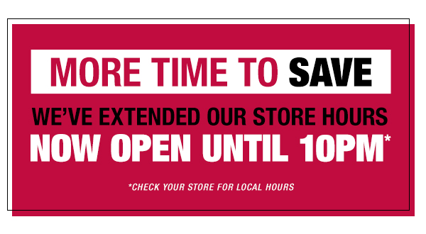Our stores are now open until 10PM*