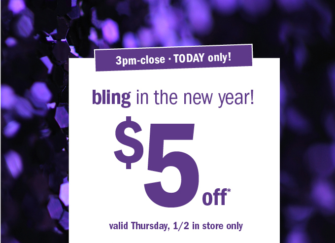 bling in the new year! $5 off*