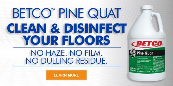 BETCO PINE QUAT CLEAN & DISINFECT YOUR FLOORS NO HAZE. NO FILM. NO DULLING RESIDUE.