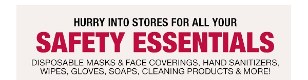 Hurry into stores for all your safety essentials - starting at $3.99