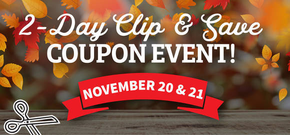 2-Day Clip & Save Coupon Event - November 20 and 21