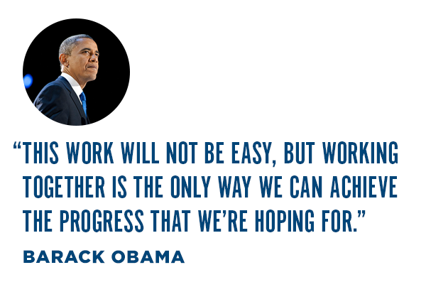 ''This work will not be easy, but working together is the only way we can achieve the progress that we're hoping for.'' - Barack Obama