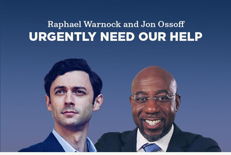 Raphael Warnock and Jon Ossoff urgently need our help