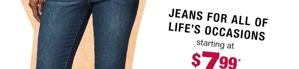 Jeans for all of life's occasions starting at $7.99