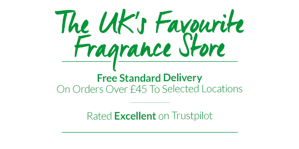 The UK's Favourite Fragrance Store Free Standard Delivery On Orders Over ?45 To Selected Locations Rated Excellent on Trustpilot