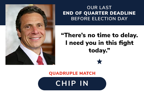 "END OF QUARTER DEADLINE -- Andrew Cuomo: ""There''s no time to delay. I need you in this fight today."" ALL GIFTS QUADRUPLE-MATCHED >>"
