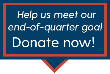 Help us meet our end-of-quarter goal! Donate Now!
