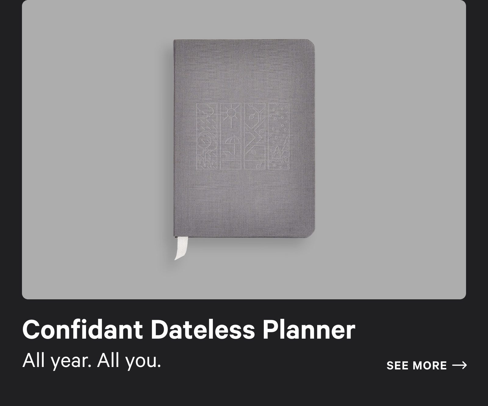 Confidant Dateless Planner. All year. All you. See more ?