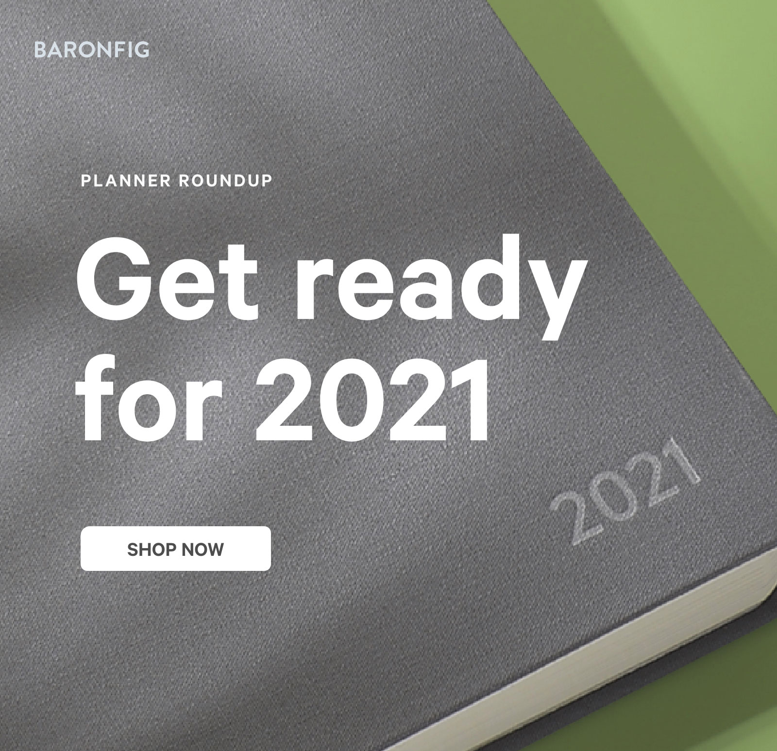 Get ready for 2021. Shop now ?