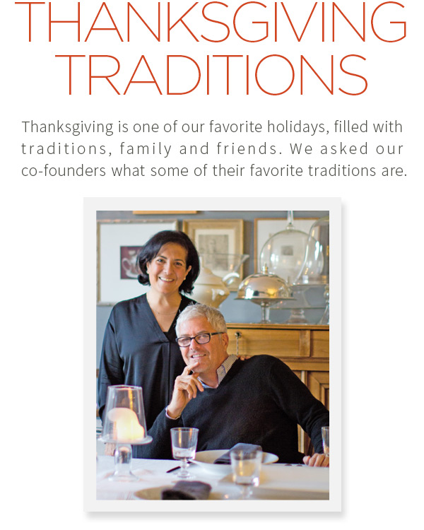 Thanksgiving Traditions. Thanksgiving is one of our favorite holidays, filled with traditions, family and friends. We asked our co-founders what some of their favorite traditions are.