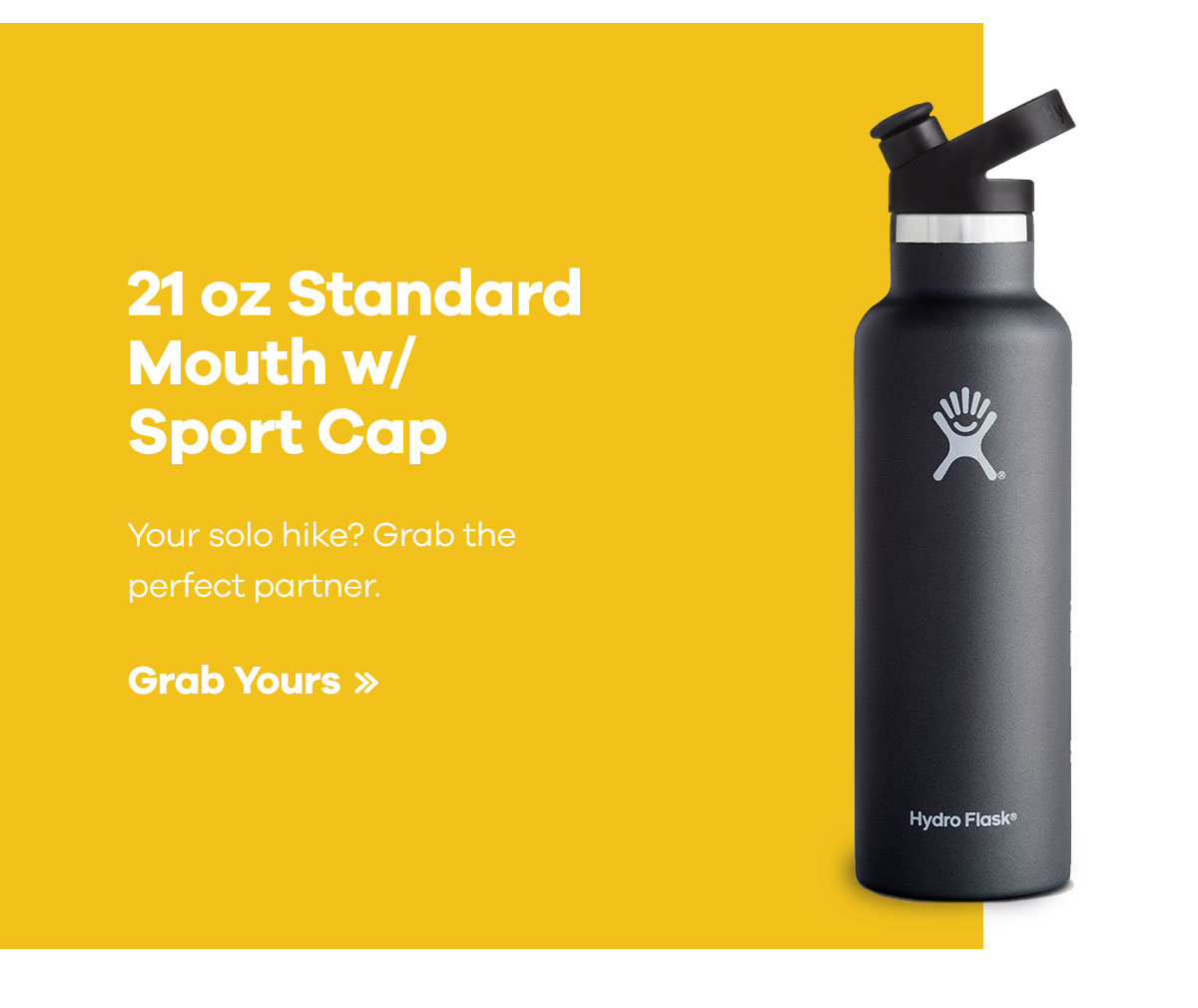 21 oz Standar Mouth w/ Sport Cap - Your solo hike? Grab the perfect partner. | Grab Yours >>