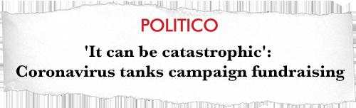 Politico: ''It can be catastrophic'': Coronavirus tanks campaign fundraising