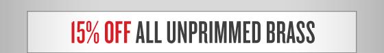 15% OFF All Unprimmed Brass