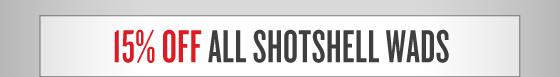 15% OFF All Shotshell Wads